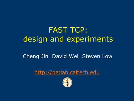 Cheng Jin David Wei Steven Low  FAST TCP: design and experiments.