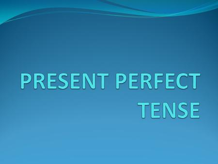 USE We use the present perfect to describe an event or personal experience in the past without a specific time. -to talk about things that have happened.