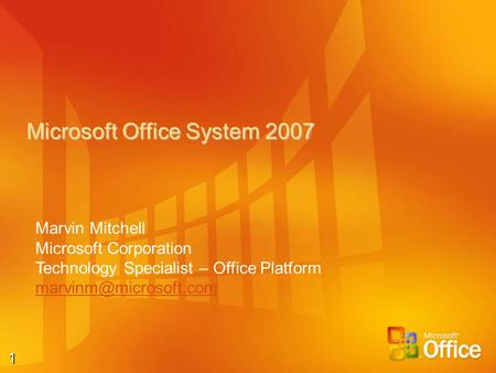 1 Microsoft Office System 2007 Marvin Mitchell Microsoft Corporation Technology Specialist – Office Platform