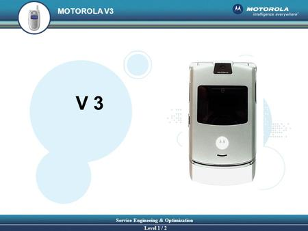 MOTOROLA V3 Service Engineeing & Optimization Level 1 / 2 V 3.