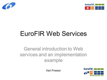 EuroFIR Web Services General introduction to Web services and an implementation example Karl Presser.