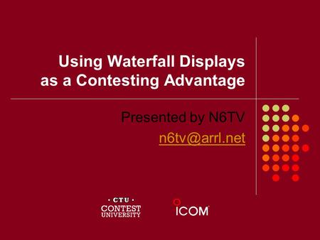 Using Waterfall Displays as a Contesting Advantage Presented by N6TV