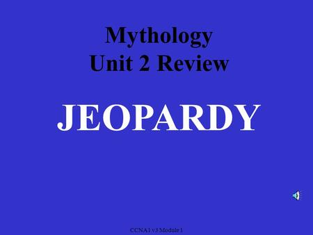 CCNA1 v3 Module 1 Mythology Unit 2 Review JEOPARDY.