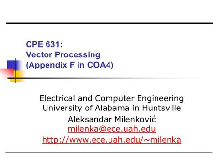 CPE 631: Vector Processing (Appendix F in COA4) Electrical and Computer Engineering University of Alabama in Huntsville Aleksandar Milenković