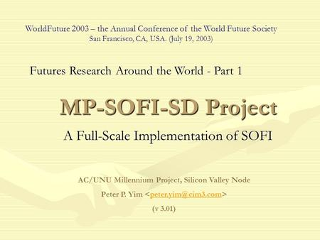 MP-SOFI-SD Project A Full-Scale Implementation of SOFI AC/UNU Millennium Project, Silicon Valley Node Peter P. Yim (v 3.01) WorldFuture.