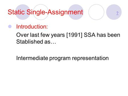 Static Single-Assignment ? ? Introduction: Over last few years [1991] SSA has been Stablished as… Intermediate program representation.