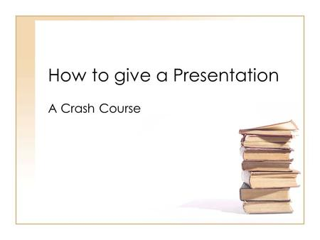 How to give a Presentation A Crash Course. 2/11/2006How to give a presentation, by James Wiegel for www.cugg.org 2 Introduction Preparation Tools Of The.
