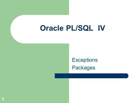 1 Oracle PL/SQL IV Exceptions Packages. 2 Exception Handling Remember it is optional [DECLARE] BEGIN [EXCEPTION] END;