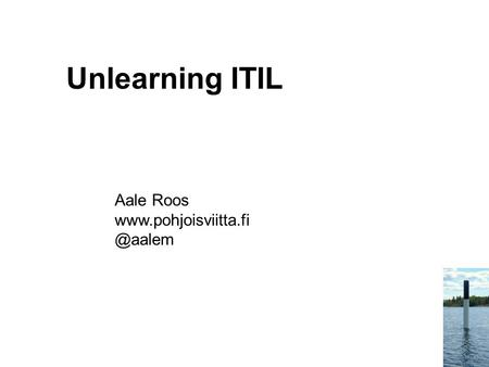 Unlearning ITIL Aale Roos