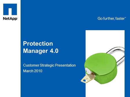 Tag line, tag line Protection Manager 4.0 Customer Strategic Presentation March 2010.