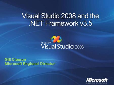 Visual Studio 2008 and the.NET Framework v3.5 Gill Cleeren Microsoft Regional Director.
