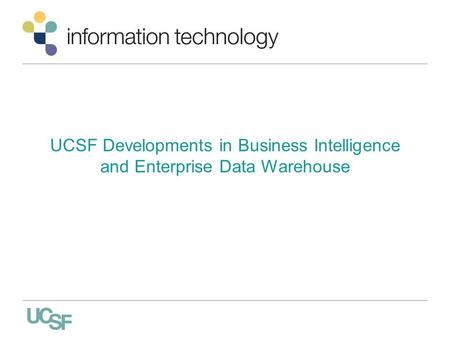 UCSF Developments in Business Intelligence and Enterprise Data Warehouse.