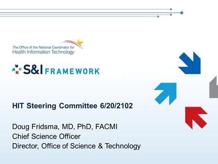 HIT Steering Committee 6/20/2102 Doug Fridsma, MD, PhD, FACMI Chief Science Officer Director, Office of Science & Technology.