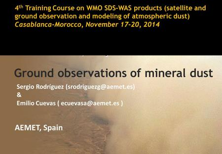 4 th Training Course on WMO SDS-WAS products (satellite and ground observation and modeling of atmospheric dust) Casablanca-Morocco, November 17-20, 2014.