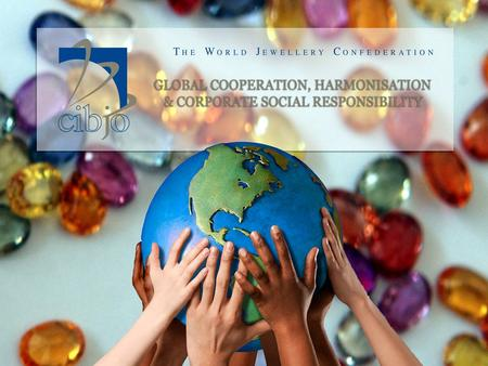 CIBJO is an international confederation of national jewellery trade organizations and commercial bodies. Its purpose is to encourage harmonisation, promote.