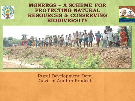 MGNREGS – A SCHEME FOR PROTECTING NATURAL RESOURCES & CONSERVING BIODIVERSITY Rural Development Dept. Govt. of Andhra Pradesh.