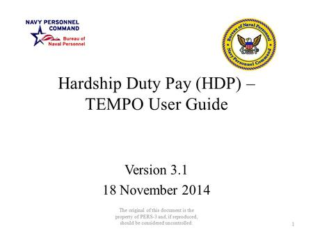 Hardship Duty Pay (HDP) – TEMPO User Guide Version 3.1 18 November 2014 The original of this document is the property of PERS-3 and, if reproduced, should.