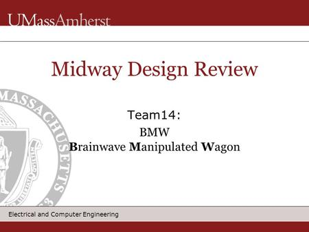Electrical and Computer Engineering Team14: BMW Brainwave Manipulated Wagon Midway Design Review.