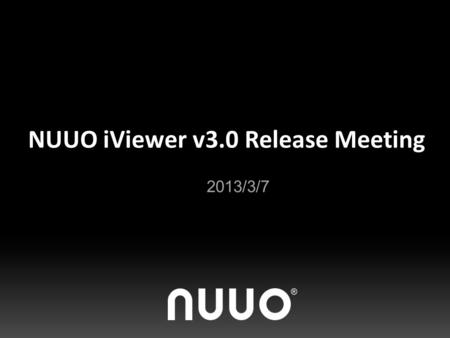 NUUO iViewer v3.0 Release Meeting 2013/3/7. iViewer (iPhone / iPad) v3.1.
