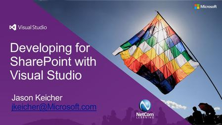 Developing for SharePoint with Visual Studio Jason Keicher