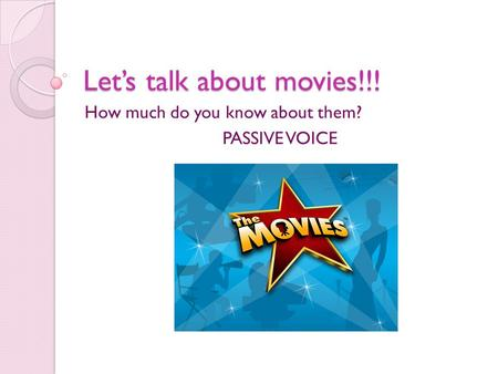 Let's talk about movies!!! How much do you know about them? PASSIVE VOICE.