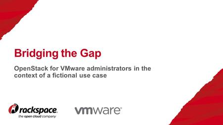 OpenStack for VMware administrators in the context of a fictional use case Bridging the Gap.