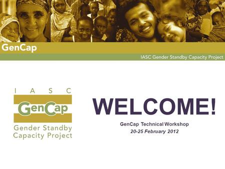 WELCOME! GenCap Technical Workshop 20-25 February 2012.