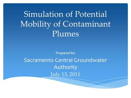 Simulation of Potential Mobility of Contaminant Plumes Prepared for Sacramento Central Groundwater Authority July 13, 2011.