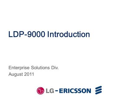 LDP-9000 Introduction Enterprise Solutions Div. August 2011.