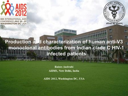 Production and characterization of human anti-V3 monoclonal antibodies from Indian clade C HIV-1 infected patients Raiees Andrabi AIIMS, New Delhi, India.