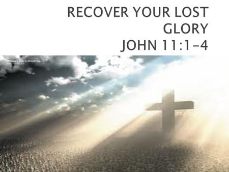 JOHN4:1-4.  God's Glory – God's Glory comes in (Rev 3:20)  Lost Glory - God's Glory goes out (Jer 2:11)  Recovered Glory – God's Glory comes back (1.