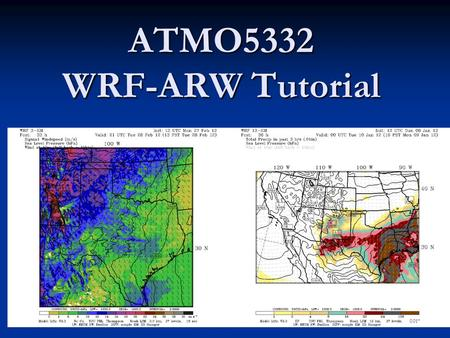 "ATMO5332 WRF-ARW Tutorial 0.01"". Overview of WRF Modeling System A bare-bones WRF run involves 4 major steps: A bare-bones WRF run involves 4 major steps:"