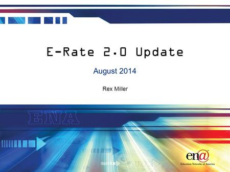Rex Miller E-Rate 2.0 Update August 2014. Introduction E-Rate 2.0 has arrived Today's session is focused on the changes enacted by the recent E-Rate 2.0.