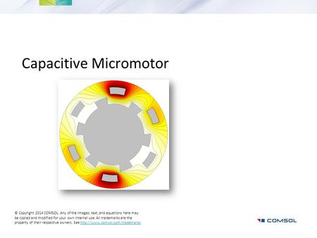 Capacitive Micromotor © Copyright 2014 COMSOL. Any of the images, text, and equations here may be copied and modified for your own internal use. All trademarks.