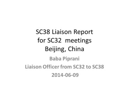 SC38 Liaison Report for SC32 meetings Beijing, China Baba Piprani Liaison Officer from SC32 to SC38 2014-06-09.