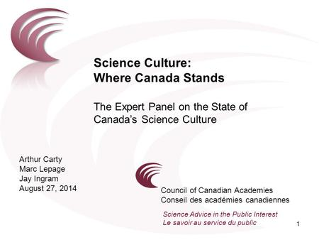 Science Culture: Where Canada Stands The Expert Panel on the State of Canada's Science Culture Council of Canadian Academies Conseil des académies canadiennes.