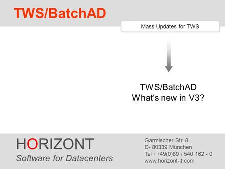HORIZONT 1 TWS/Graph HORIZONT Software for Datacenters Garmischer Str. 8 D- 80339 München Tel ++49(0)89 / 540 162 - 0 www.horizont-it.com TWS/BatchAD Mass.