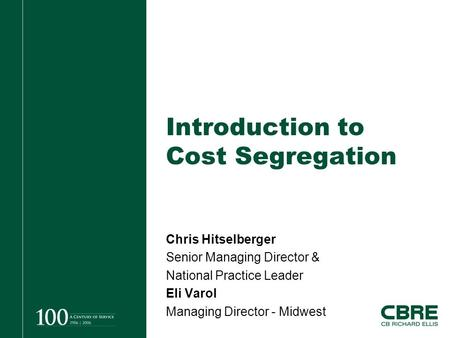 Introduction to Cost Segregation Chris Hitselberger Senior Managing Director & National Practice Leader Eli Varol Managing Director - Midwest.