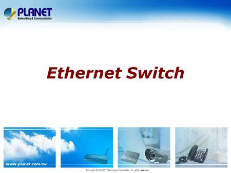 Www.planet.com.tw Ethernet Switch Copyright © PLANET Technology Corporation. All rights reserved.