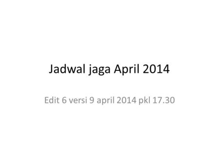 Jadwal jaga April 2014 Edit 6 versi 9 april 2014 pkl 17.30.