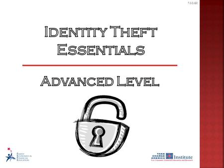 7.3.1.G1. © Family Economics & Financial Education – September 2010– The Essentials to Take Charge of Your Finances– Identity Theft Essentials – Slide.