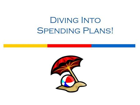 Diving Into Spending Plans!. © Take Charge Today – Edited April 2007– Diving Into Spending Plans – Slide 2 Funded by a grant from Take Charge America,