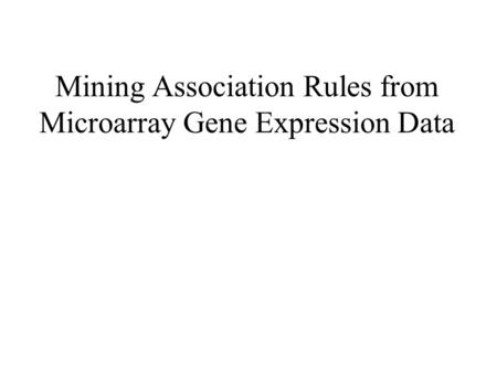 Mining Association Rules from Microarray Gene Expression Data.