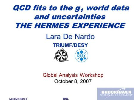 Lara De Nardo BNL October 8, 2007 QCD fits to the g 1 world data and uncertainties THE HERMES EXPERIENCE QCD fits to the g 1 world data and uncertainties.