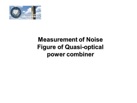 Measurement of Noise Figure of Quasi-optical power combiner.