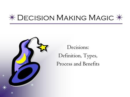 Decision Making Magic Decisions: Definition, Types, Process and Benefits.