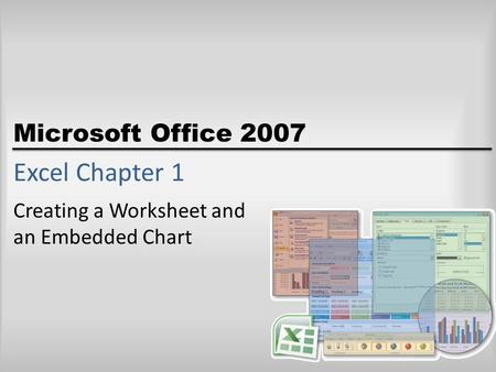 Microsoft Office 2007 Excel Chapter 1 Creating a Worksheet and an Embedded Chart.
