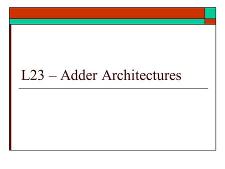 L23 – Adder Architectures. Adders  Carry Lookahead adder  Carry select adder (staged)  Carry Multiplexed Adder  Ref: text Unit 15 9/2/2012 – ECE 3561.