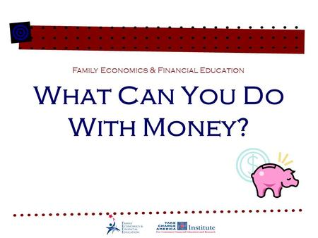 What Can You Do With Money? Family Economics & Financial Education.