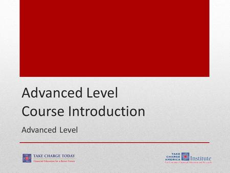Advanced Level Course Introduction Advanced Level.